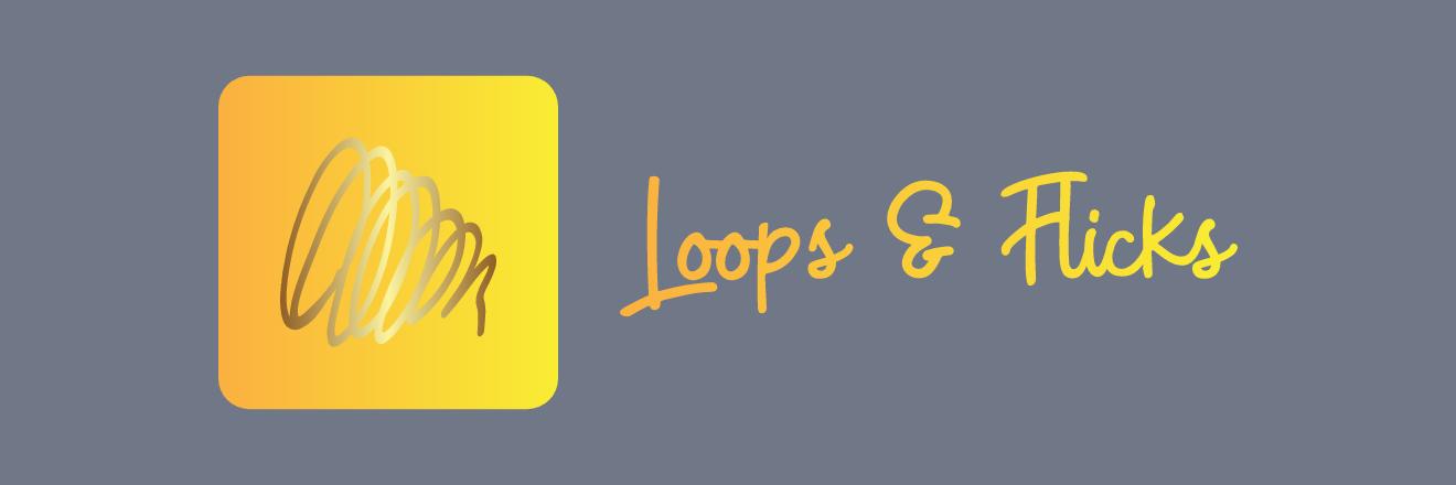 Loops & Flicks